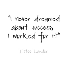 i-never-dreamed-about-success-i-worked-for-it-estee-lauder-quote