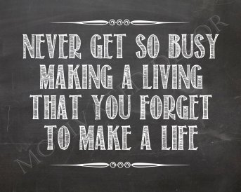 watermarked-never-get-so-busy-making-a-living-that-you-forget-to-make-a-life